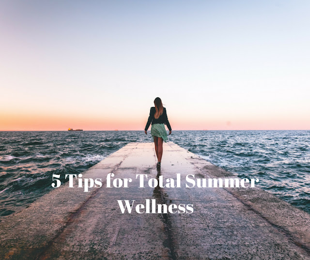 5 Tips for Total Summer Wellness
