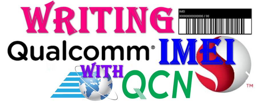 How to write IMEI to Qualcomm Android using QFIL & QCN file