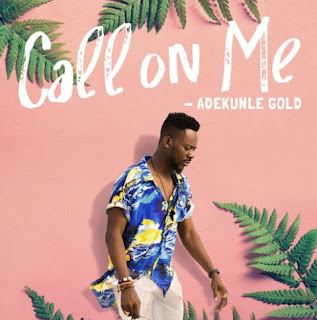 Music: Adekunle Gold – Call On Me (Prod. By Pheelz)