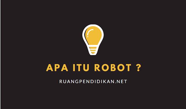 Apa itu Robot ?