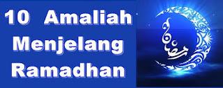 10 Amaliah Saat Menjelang Bulan Ramadhan