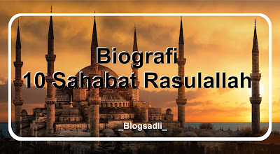 10 Biografi Sahabat Rasulallah