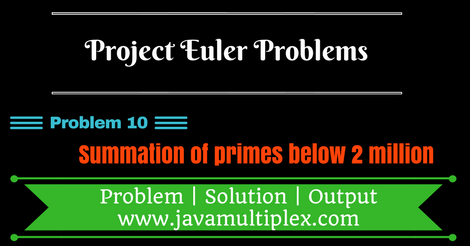 Project Euler Problem 10 solution in Java.