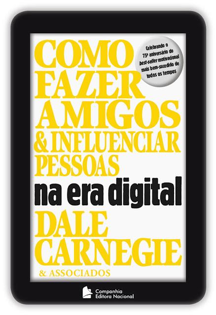 Como fazer amigos e influenciar pessoas na era digital - Dale Carnegie