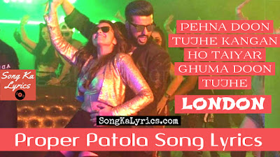 proper-patola-song-lyrics-badshah-aastha-gill-namaste-england-arjun-parineeti
