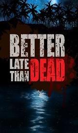 f8408c43394c47a38d8f1d5f7bc211306243b839 - Better Late Than DEAD-PLAZA