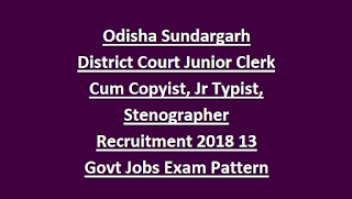 Odisha Sundargarh District Court Junior Clerk Cum Copyist, Jr Typist, Stenographer Recruitment 2018 13 Govt Jobs Exam Pattern
