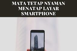 Cara Mata Nyaman Menatap Layar Smartphone