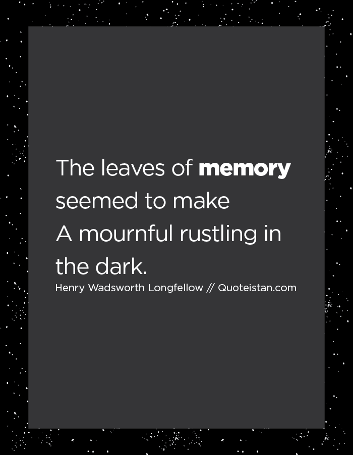 The leaves of memory seemed to make A mournful rustling in the dark.
