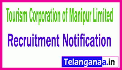 Tourism Corporation of Manipur Limited TCML Recruitment Notification