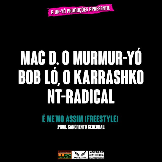 MAC D. O MURMUR-YÓ, BOB LÓ & NT-RADICAL - É ME'MO ASSIM (FREESTYLE)