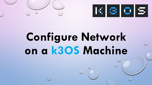 Configure Network on a k3OS Machine