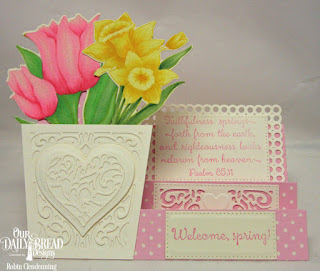 Our Daily Bread Designs, Tulips, Daffodils, Circle Scalloped Rectangles, Side Step Card, Tulip, Daffodil, Glorious Gable Box, Layering Hearts, Heavenly Hearts, Pierced Rectangles, By Robin Clendenning