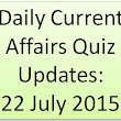 Daily Current Affairs Quiz Updates: 22 July 2015