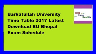 Barkatullah University Time Table 2017 Latest Download BU Bhopal Exam Schedule