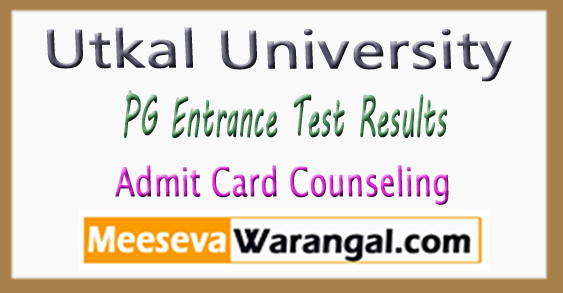 Utkal University PG Entrance Test Results Admit Card Counseling 2018
