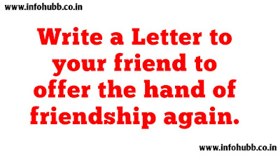 Write a Letter to your friend to offer the hand of friendship again.