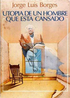 Utopía de un hombre que está cansado - Borges