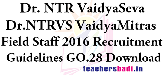 Dr.NTRVS VaidyaMitras, Field Staff 2016 Recruitment,GO.28, Guidelines