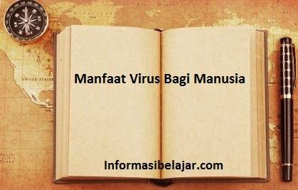 Manfaat Virus Bagi Manusia
