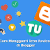 Cara Mengganti Icon Favicon di Blogger