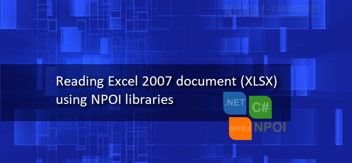 Here's how to read Excel 2007 document (XLSX) using NPOI libraries (www.kunal-chowdhury.com)