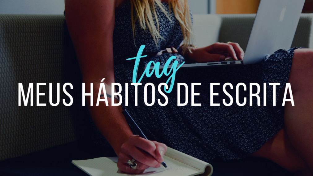 TAG: Meus hábitos de escrita