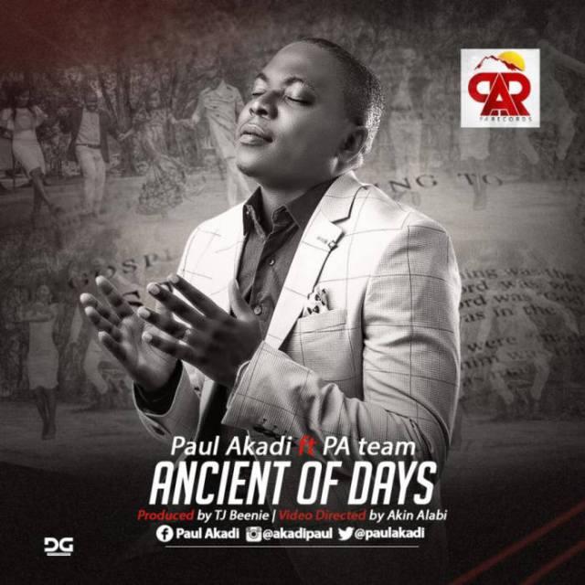 Video: Ancient Of Days -  Paul Akadi Ft. PA Records Team