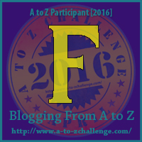 Blogging from A to Z APRIL 2016 Challenge Letter F