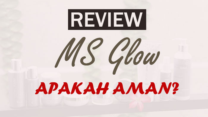 Review Ms Glow Cream Amankah?