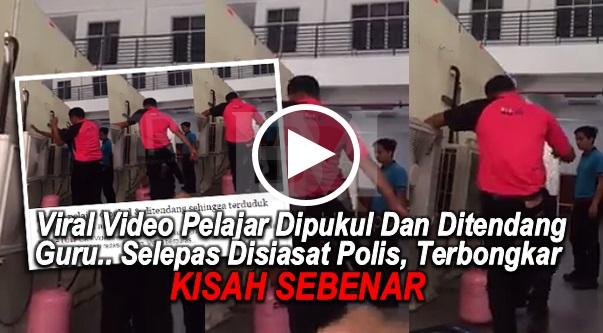 Viral Video Pelajar Dipukul Dan Ditendang Guru.. Selepas Disiasat Polis, Terbongkar Kisah Sebenar!!!