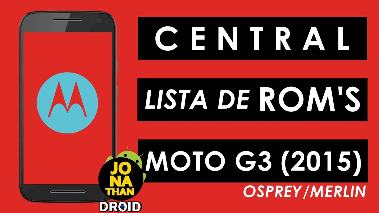 CENTRAL   LISTA DE ROMS CUSTOMIZADAS PARA MOTO G3 (2015