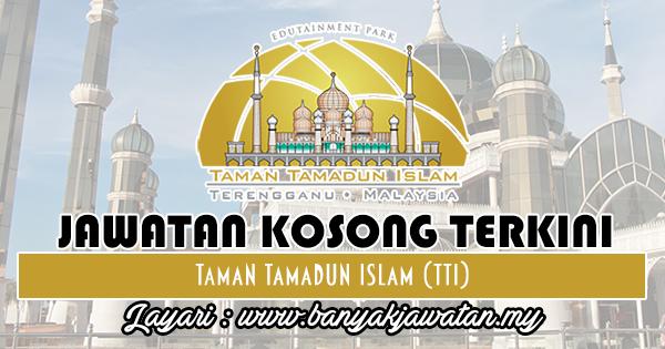 Jawatan Kosong 2018 di Taman Tamadun Islam (TTI)