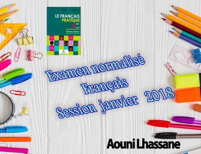 الامتحان الموحد فرنسية وفق التعديلات الجديدة Examen normalisé Français pratique 6aep janvier 2018