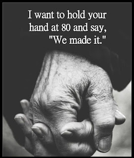 "Staying Alive is Not Enough : I want to hold your hand at 80 and say,  "" we made it."""