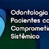 Curso Odontologia para Pacientes com Comprometimento Sistêmico