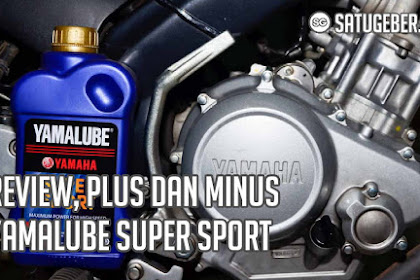 Review, Plus dan Minus Yamalube Super Sport