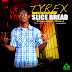 ...[#Music Alert] Slice Bread by Tyrex