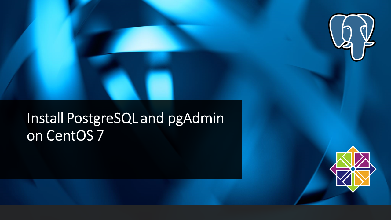Install PostgreSQL and pgAdmin on CentOS 7