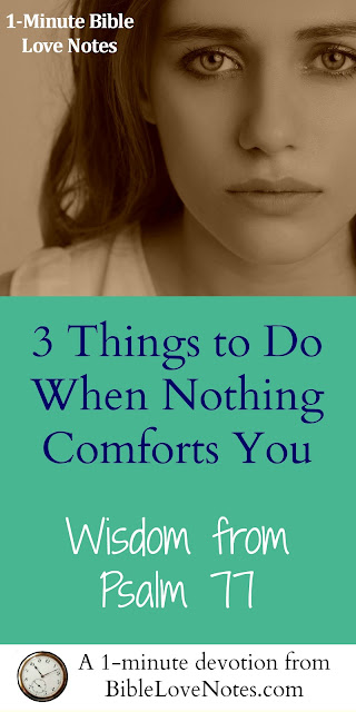3 Things to Do When Nothing Else Comforts - Psalm 77