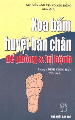 Xoa bấm huyệt bàn chân để phòng và trị bệnh - Nguyễn Anh Vũ, Võ Kim Đồng