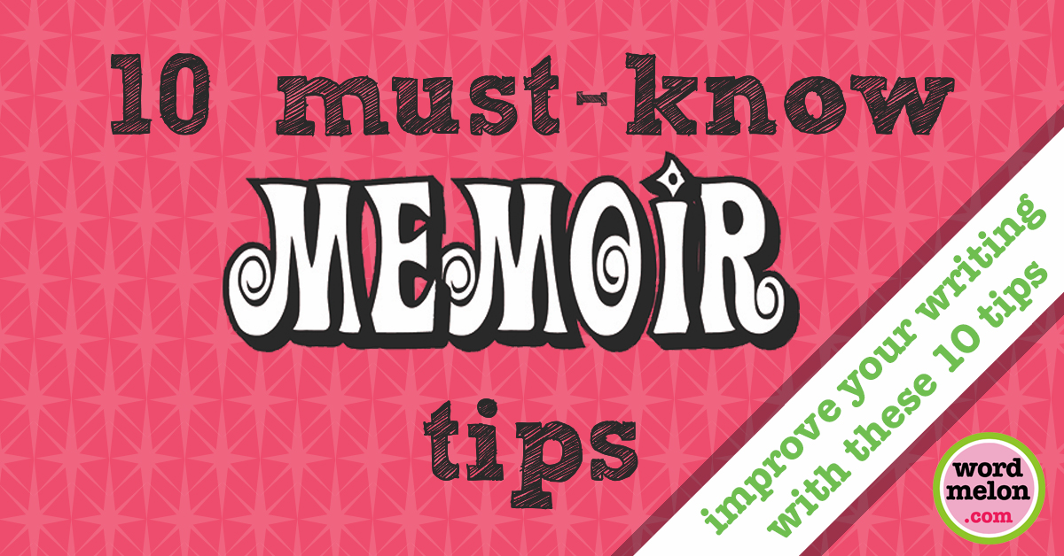 memoir writing tips Tips from top marketing professionals on the three most essential components of marketing a memoir: determining who your readers are, figuring out how to connect with.
