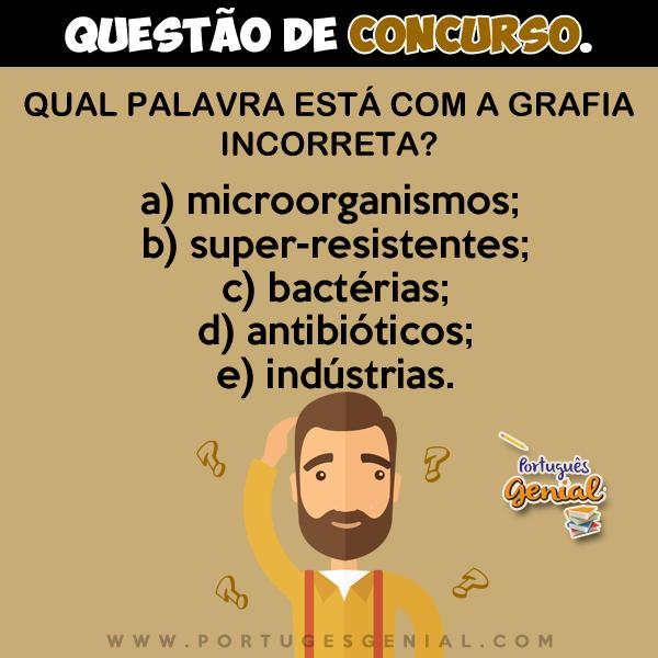 Qual palavra está com a grafia incorreta? Microorganismos, super-resistentes, bactérias...