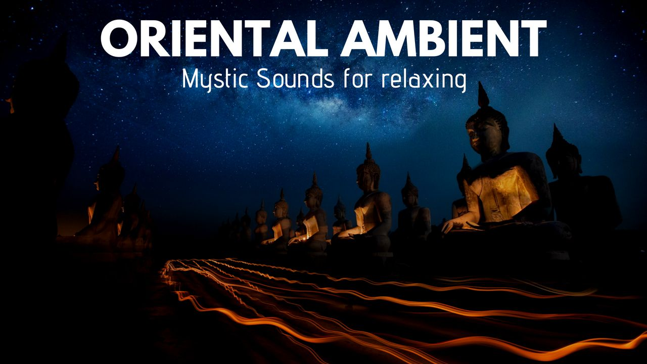 Oriental Ambient - Mystic sounds for Relaxing
