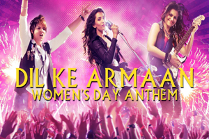 Dil Ke Armaan (Women's Day Anthem)