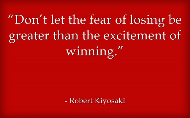 Don't let the fear of losing be greater than the excitement of winning.Robert Kiyosaki quote
