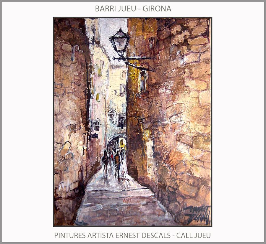 BARRI JUEU-CALL-GIRONA-PINTURA-HISTORIA-PINTURES-PAISATGES-CATALUNYA-QUADRES-ARTISTA-PINTOR--ERNEST DESCALS-