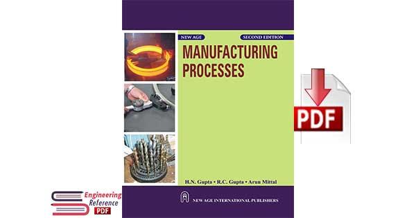 Manufacturing Processes, Second Edition by H.N. Gupta, R.C. Gupta, Arun Mittal