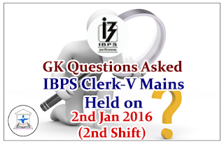 IBPS Clerk V Mains- GK Questions Asked in the Exam held on 2nd Jan 2016 (Second Shift)