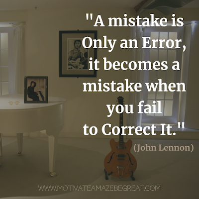 "Feature in the article: ""30 John Lennon Quotes About Life And Lessons To Inspire You"". Quote: ""A mistake is only an error, it becomes a mistake when you fail to correct it."""